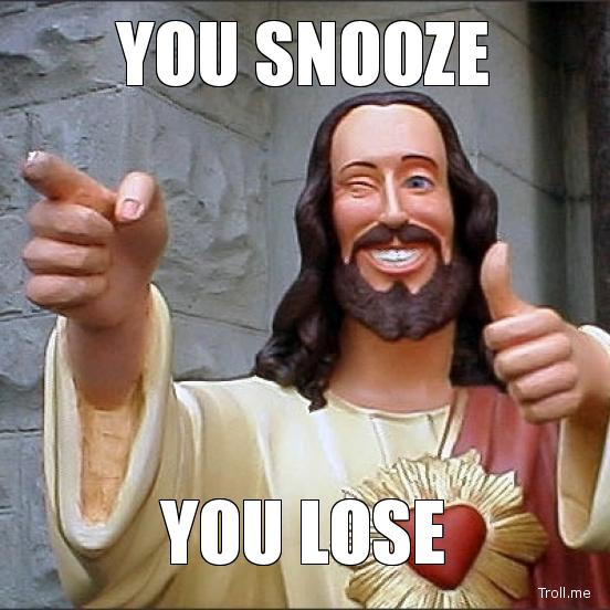 you-snooze-you-lose